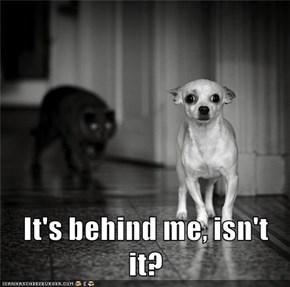 It's behind me, isn't it?