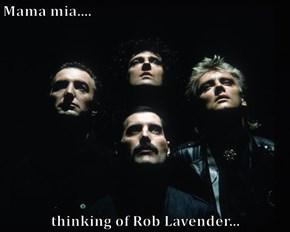 Mama mia....  thinking of Rob Lavender...