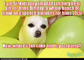 Happy Birfday for SirNottaguy-Imadad! I'z here for the party wiff a great gift!