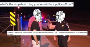 People Share the Stupidest Things They've Ever Said to a Police Officer, and Just, Wow