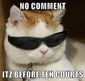 NO COMMENT  ITZ BEFORE TEH COURTS