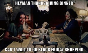 HEYMAN THANKSGIVING DINNER  CAN'T WAIT TO GO BLACK FRIDAY SHOPPING