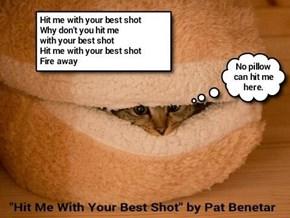 """Hit Me With Your Best Shot"" by Pat Benatar (recaption: http://tinyurl.com/j5gpweo"