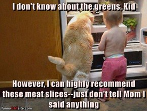 I don't know about the greens, Kid  However, I can highly recommend these meat slices--just don't tell Mom I said anything