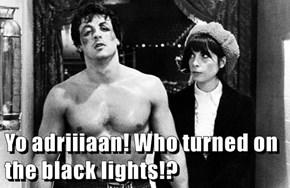 Yo adriiiaan! Who turned on the black lights!?