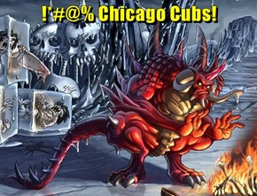 !*#@% Chicago Cubs!