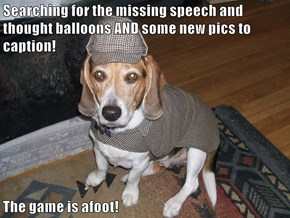 Searching for the missing speech and thought balloons AND some new pics to caption!  The game is afoot!