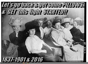 Let's go back & get some PILLOWS.. &  GET  this  fight  STARTED!!  1837-1901 & 2016