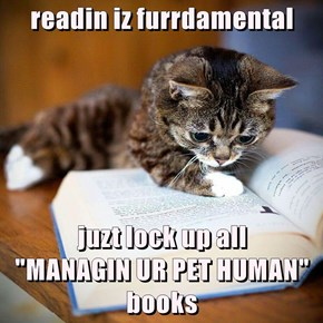 """readin iz furrdamental  juzt lock up all                                 """"MANAGIN UR PET HUMAN"""" books"""
