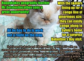 Kuppykakes geography teacher Mr.Getslostincatbox sees a great opportunity!