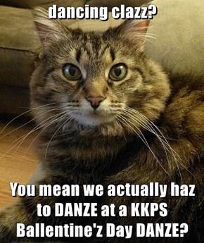dancing clazz?  You mean we actually haz to DANZE at a KKPS Ballentine'z Day DANZE?