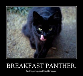 BREAKFAST PANTHER.