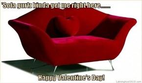 'Sofa gurlz kinda get me right here.......  Happy Valentine's Day!