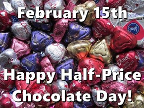 February 15th  Happy Half-Price Chocolate Day!