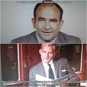 "Lou Grant & Donald ""Red"" Grant Are Of No Relations   They're  2 Totally Different Characters One Is Mary Richard's Boss & The Other One Tried to Kill James Bond"