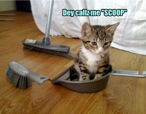 "Dey callz me ""SCOOP"""
