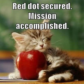 Red dot secured. Mission accomplished.