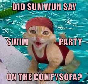 DID SUMWUN SAY  SWIM                   PARTY ON THE COMFYSOFA?