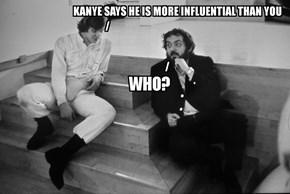 """Never heard of him. ""-Kubrick"