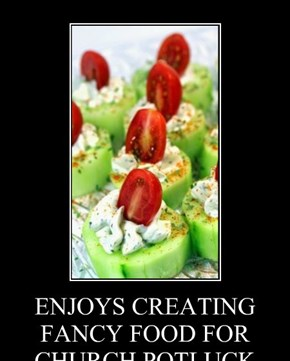ENJOYS CREATING FANCY FOOD FOR CHURCH POTLUCK