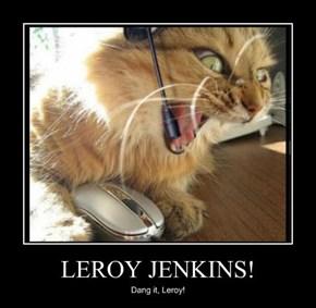 LEROY JENKINS!