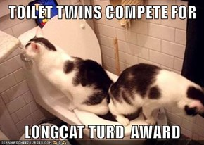 TOILET TWINS COMPETE FOR  LONGCAT TURD  AWARD