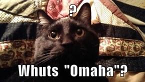 "?  Whuts  ""Omaha""?"