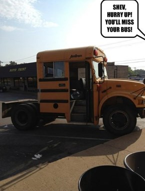 SHEV, HURRY UP! YOU'LL MISS YOUR BUS!