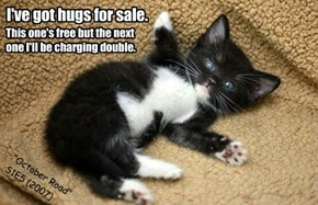 I've got hugs for sale.