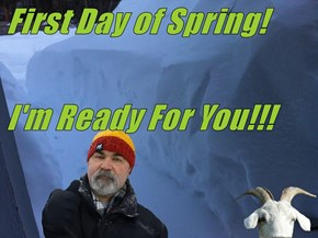 First Day of Spring! I'm Ready For You!!!