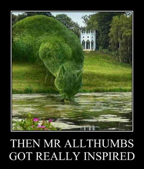 THEN MR ALLTHUMBS GOT REALLY INSPIRED