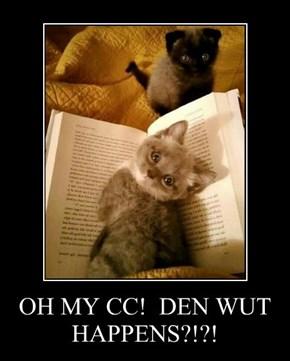 OH MY CC!  DEN WUT HAPPENS?!?!