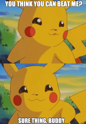 Better be Able to Back That Up, Pikachu