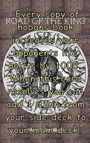 Every copy of hobans book increases your opponents life points by 1000. When this card resolves you can add 1 djinn from your side deck to your main deck.