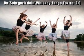 Da 'Sofa gurlz doin' Whiskey-Tango-Foxtrot 2.0