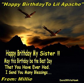 """Happy BirthdayTo Lil Apache""           From: Millie"