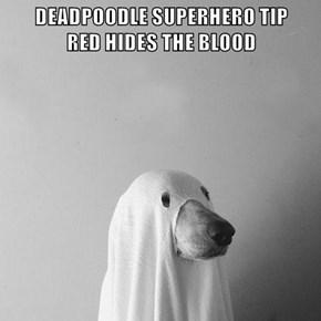 DEADPOODLE SUPERHERO TIP                       RED HIDES THE BLOOD