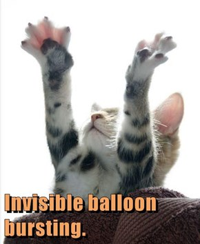 Invisible balloon bursting.