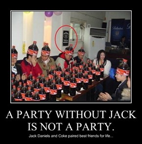 A PARTY WITHOUT JACK IS NOT A PARTY.