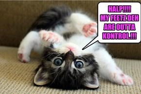 HALP!!!!  MY FEETZ DEH ARE OUTTA KONTROL.!!!