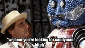 """we hear you're looking for candyman bitch"""