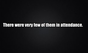 There were very few of them in attendance.