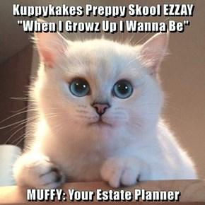 "Kuppykakes Preppy Skool EZZAY                          ""When I Growz Up I Wanna Be""  MUFFY: Your Estate Planner"