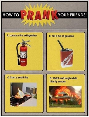 Then Tell the Cops It's Not Arson, It's Just a Prank, Bros!