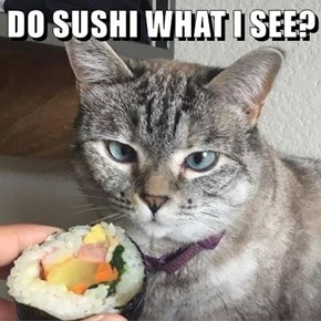 DO SUSHI WHAT I SEE?