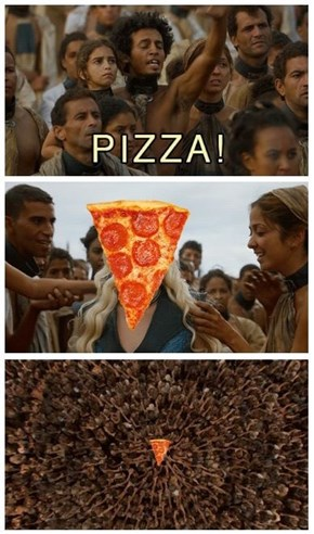 Khaleesi Is Great, but Is She Pizza?