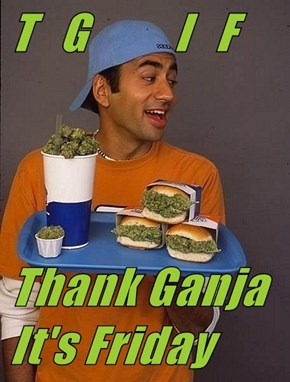 T   G          I   F  Thank Ganja It's Friday