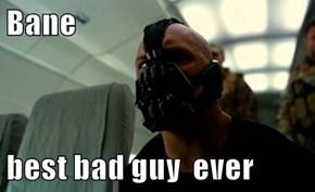 Bane  best bad guy  ever