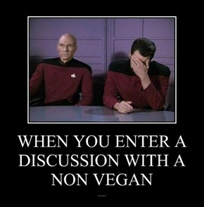 WHEN YOU ENTER A DISCUSSION WITH A NON VEGAN