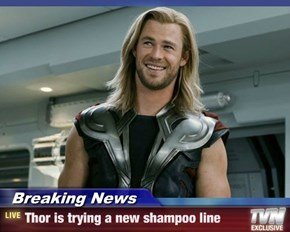 Breaking News - Thor is trying a new shampoo line
